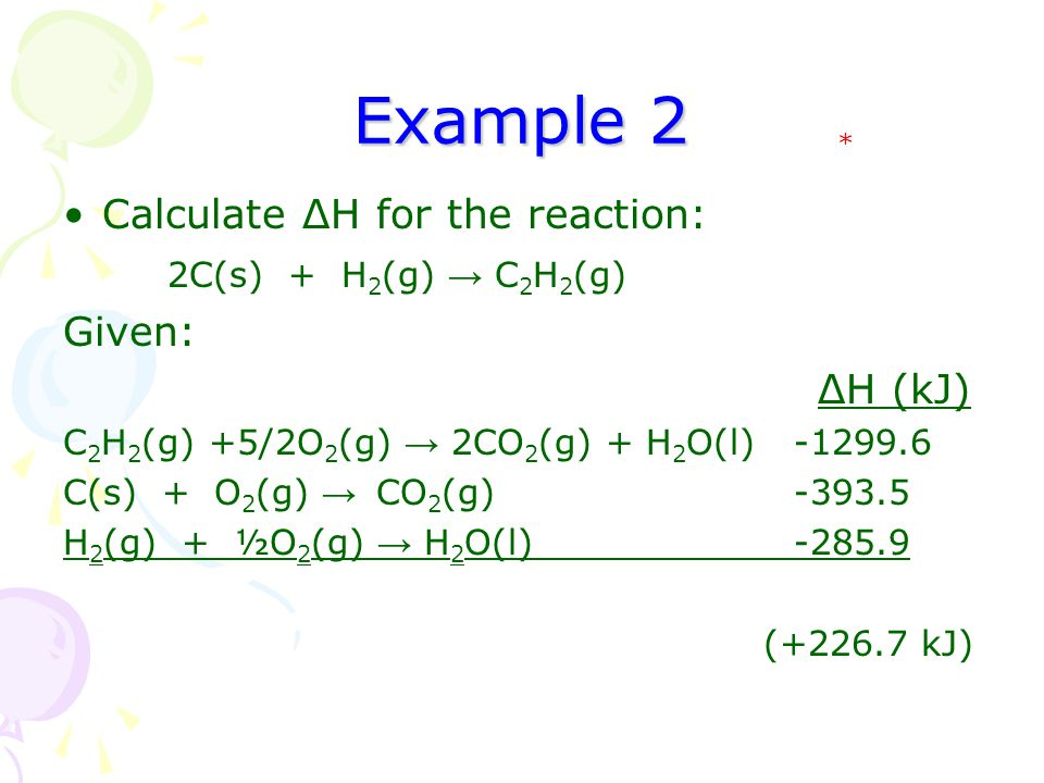Example 2 Calculate ΔH for the reaction: 2C(s) + H2(g) → C2H2(g)