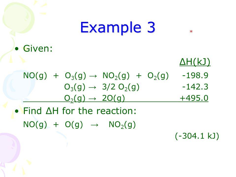 Example 3 Given: ΔH(kJ) NO(g) + O3(g) → NO2(g) + O2(g) -198.9