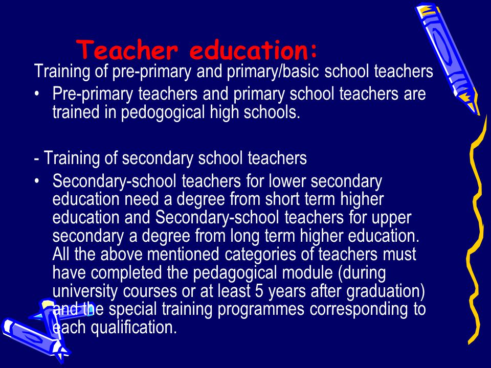 Teacher education: Training of pre-primary and primary/basic school teachers.
