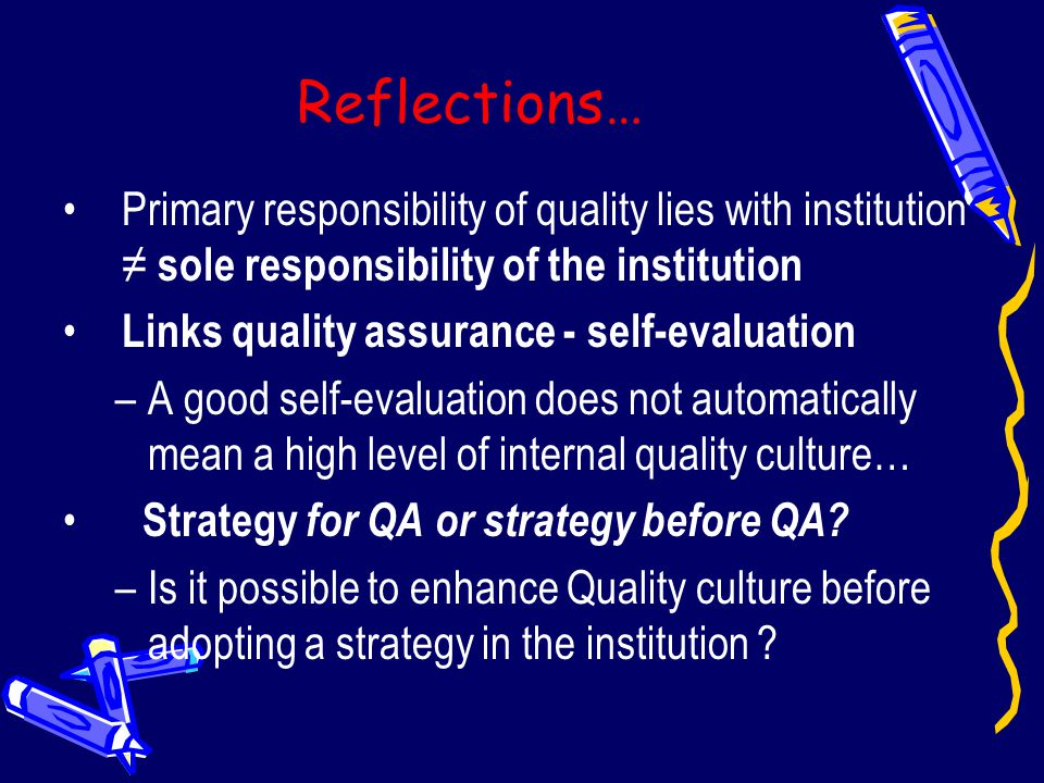 Reflections… Primary responsibility of quality lies with institution ≠ sole responsibility of the institution.