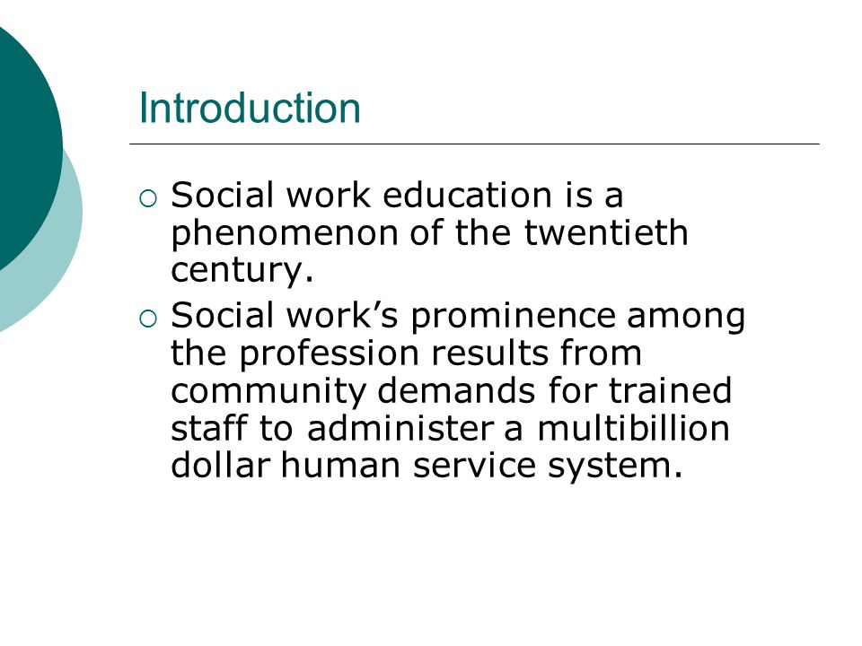 Introduction Social work education is a phenomenon of the twentieth century.