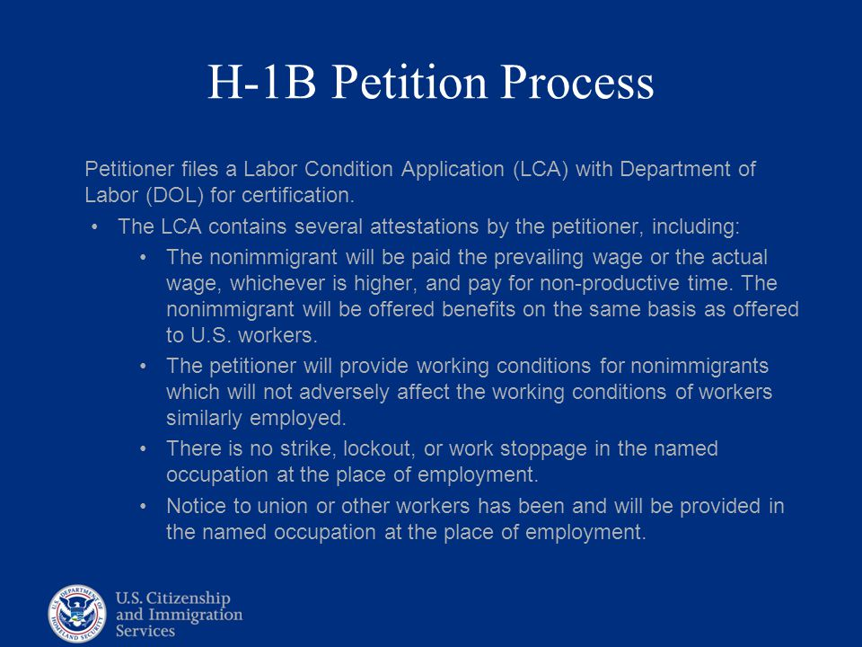 H-1B Petition Process Petitioner files a Labor Condition Application (LCA) with Department of Labor (DOL) for certification.