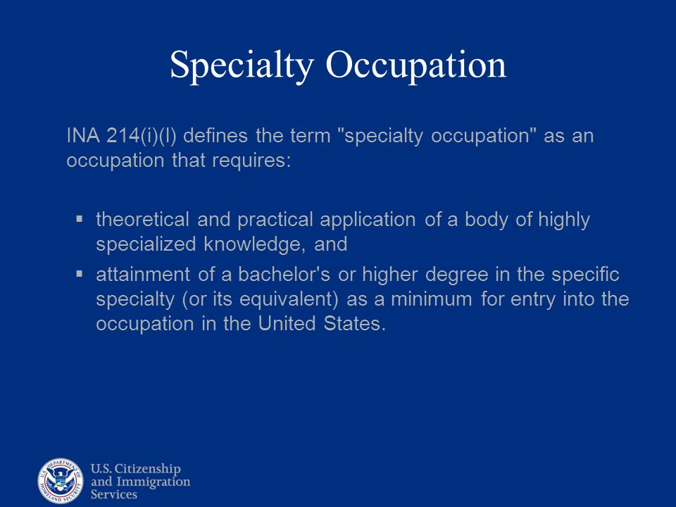 Specialty Occupation INA 214(i)(l) defines the term specialty occupation as an occupation that requires: