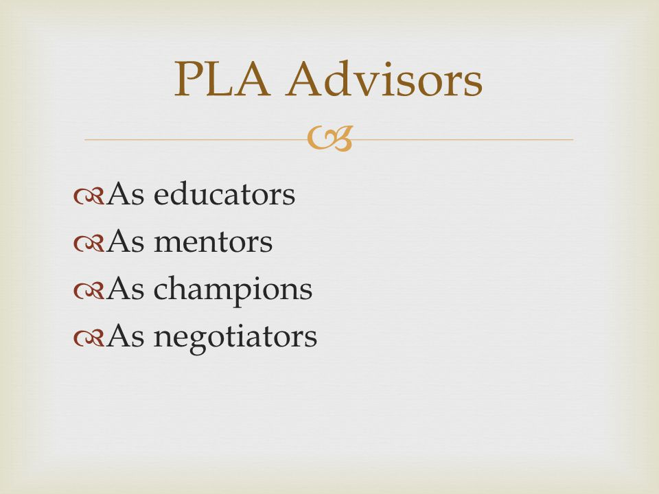 PLA Advisors As educators As mentors As champions As negotiators
