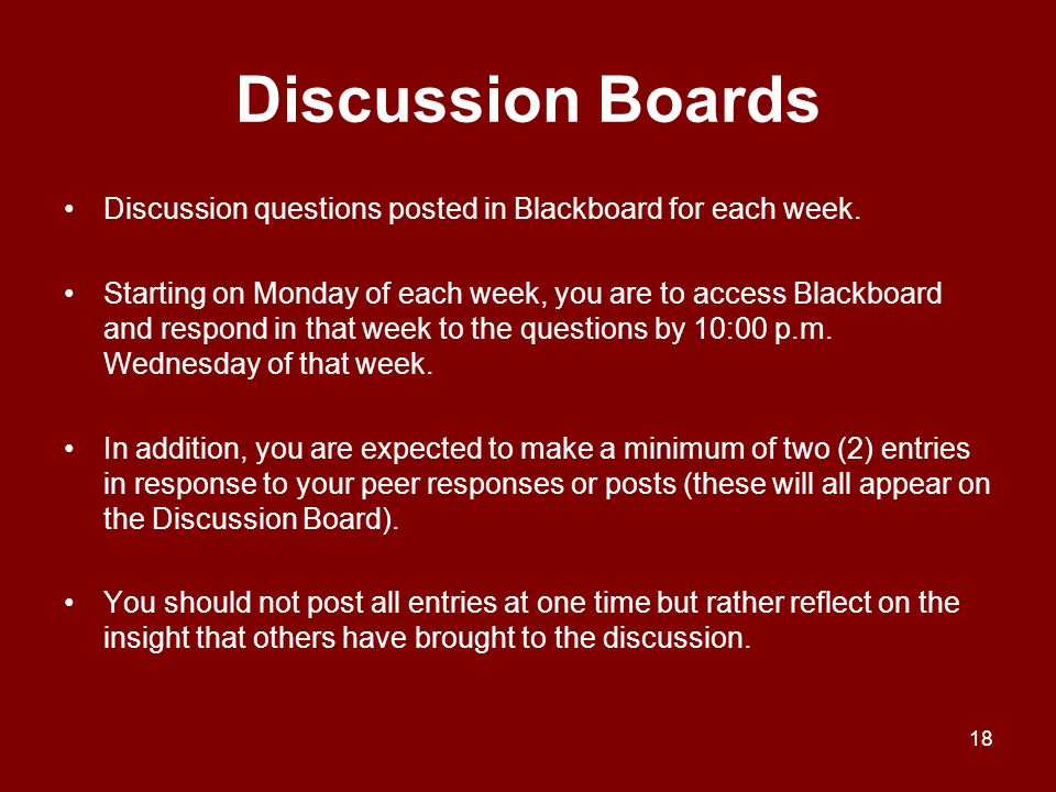 Discussion Boards Discussion questions posted in Blackboard for each week.