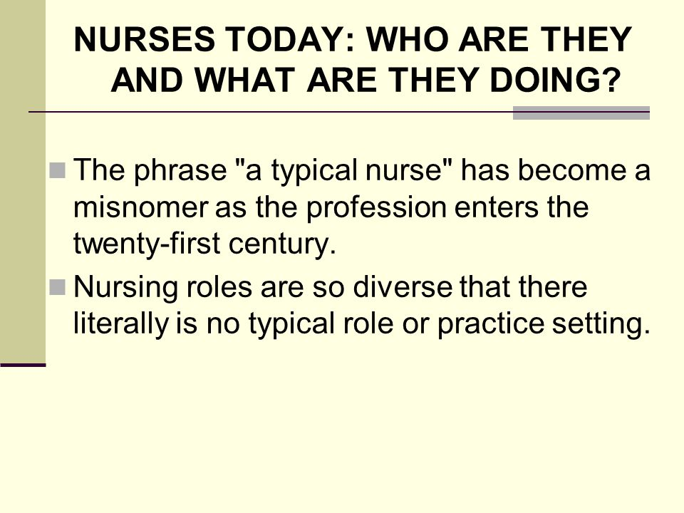 NURSES TODAY: WHO ARE THEY AND WHAT ARE THEY DOING
