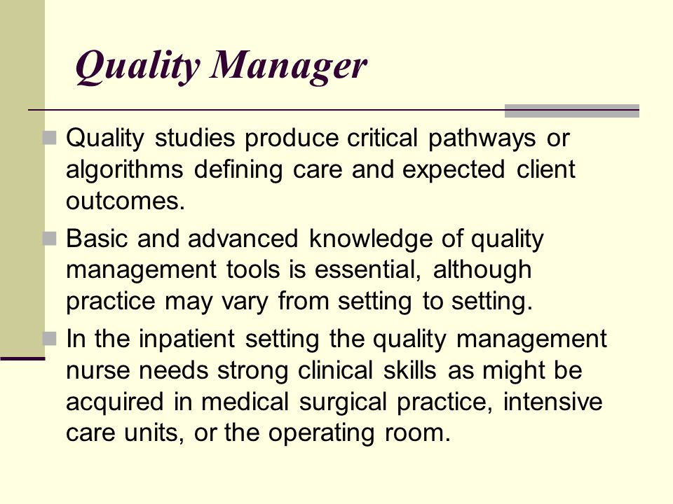 Quality Manager Quality studies produce critical pathways or algorithms defining care and expected client outcomes.