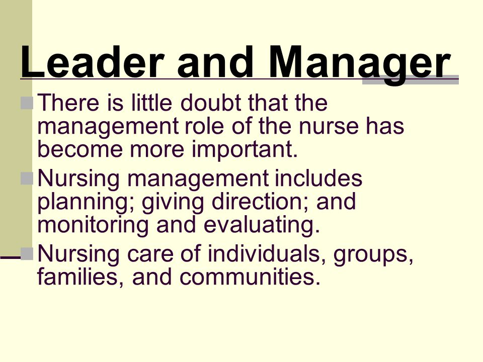 Leader and Manager There is little doubt that the management role of the nurse has become more important.