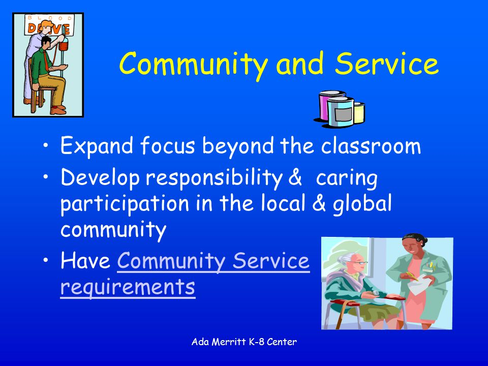 Community and Service Expand focus beyond the classroom