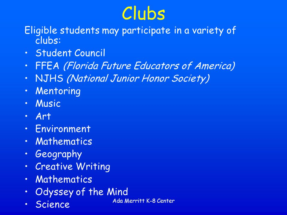 Clubs Eligible students may participate in a variety of clubs: