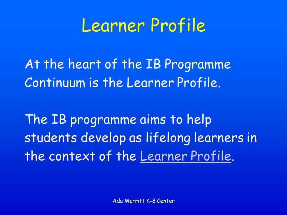 Learner Profile At the heart of the IB Programme