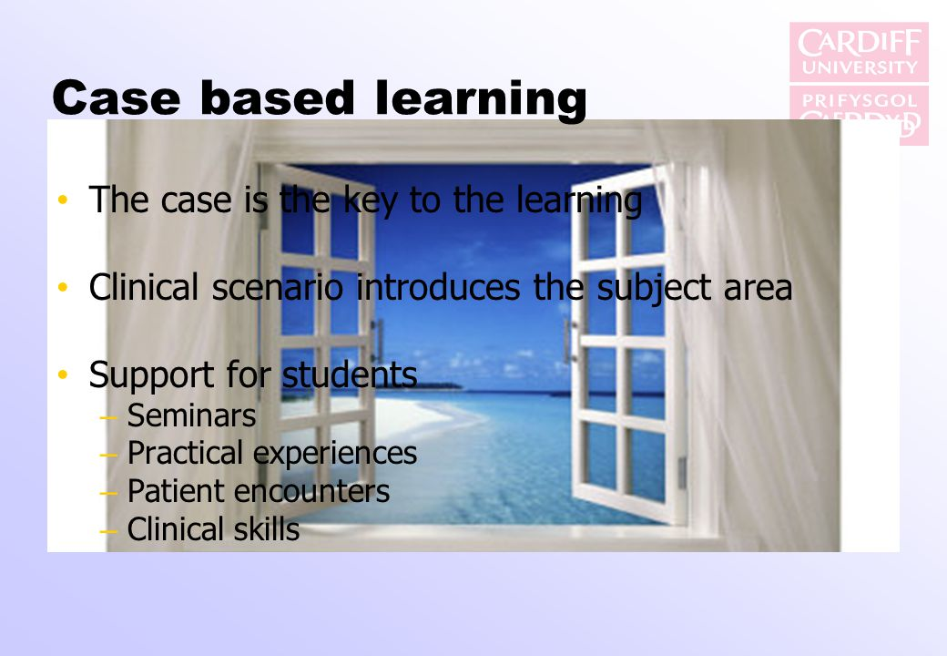 Case based learning The case is the key to the learning