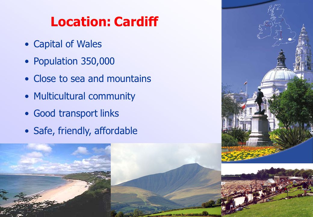Location: Cardiff Capital of Wales Population 350,000