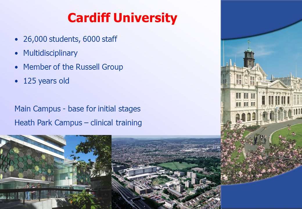 Cardiff University 26,000 students, 6000 staff Multidisciplinary