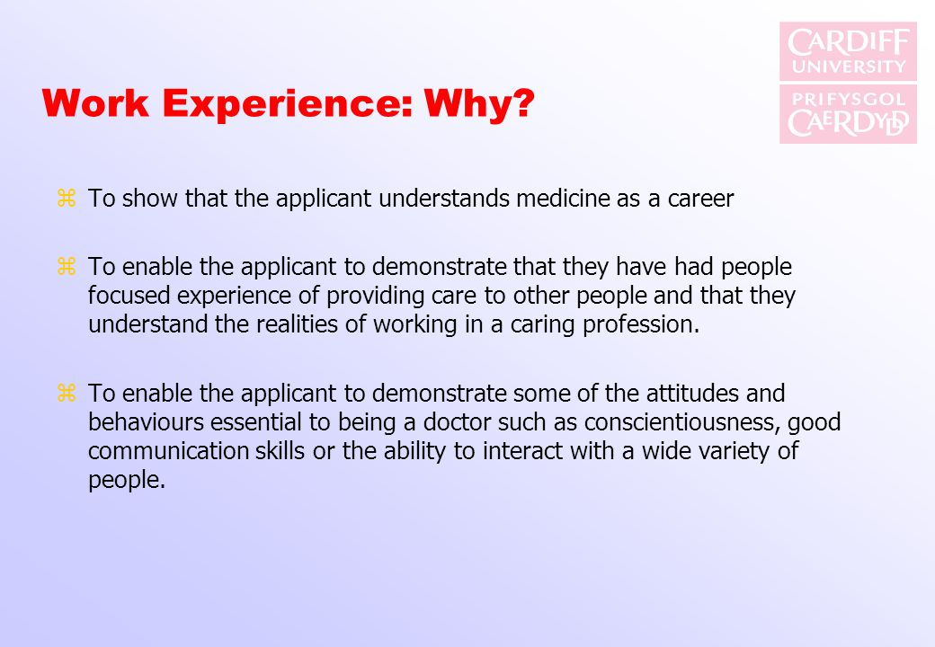 Work Experience: Why To show that the applicant understands medicine as a career.