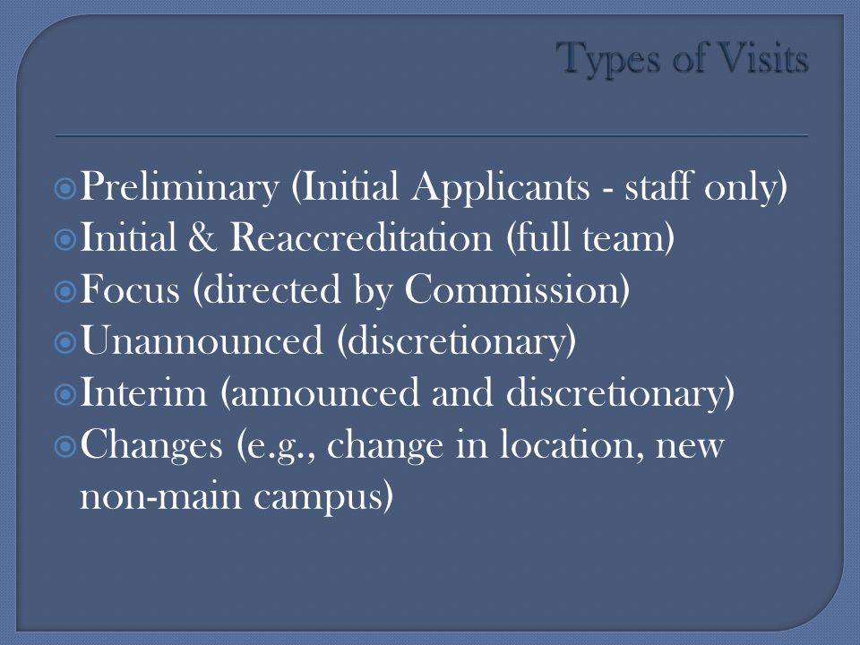 Types of Visits Preliminary (Initial Applicants - staff only) Initial & Reaccreditation (full team)