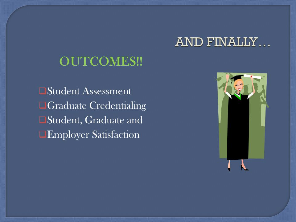 AND FINALLY… OUTCOMES!! Student Assessment Graduate Credentialing