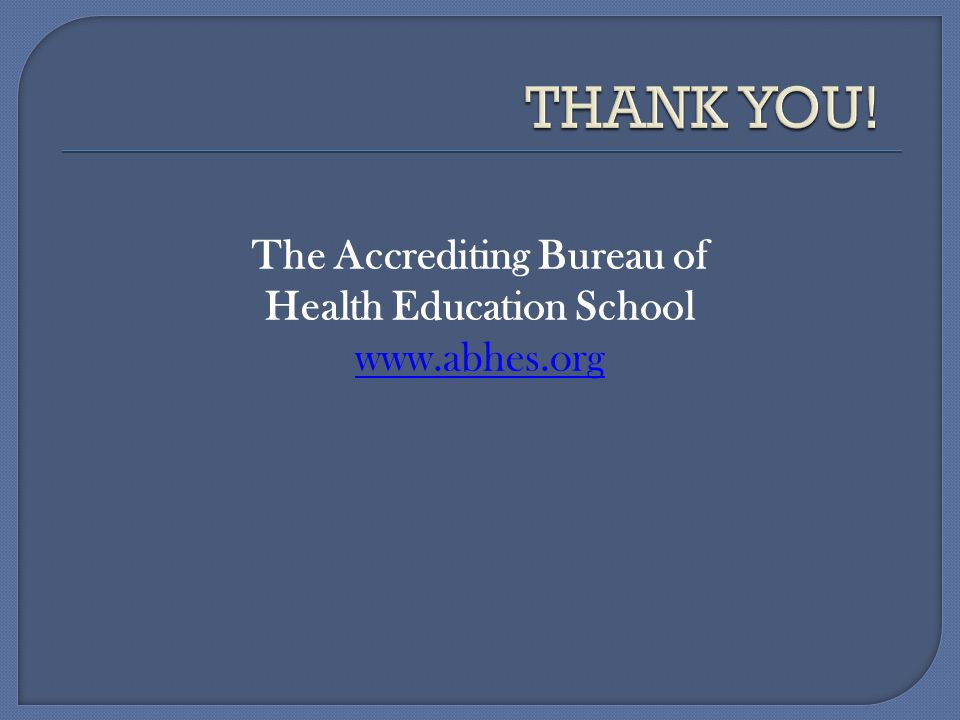 The Accrediting Bureau of Health Education School www.abhes.org