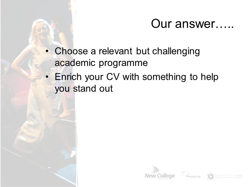 Our answer….. Choose a relevant but challenging academic programme