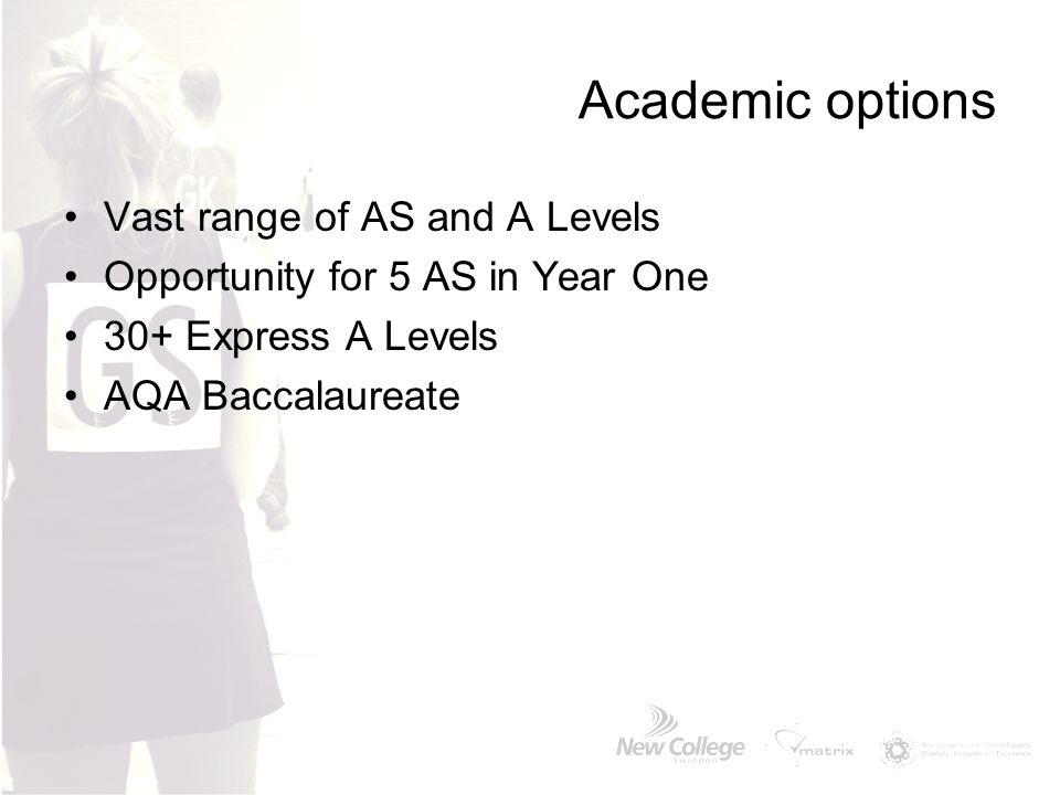 Academic options Vast range of AS and A Levels