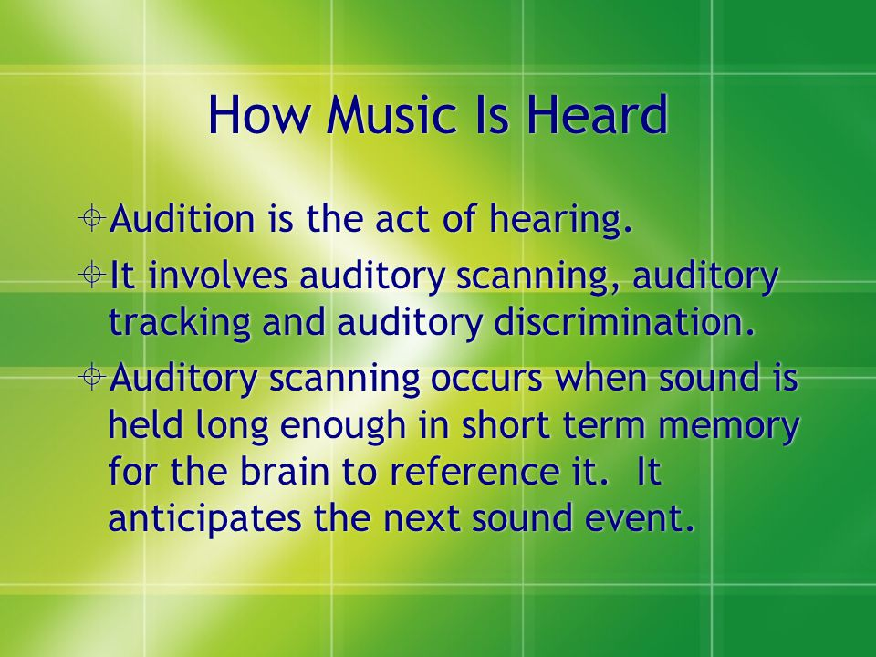 How Music Is Heard Audition is the act of hearing.