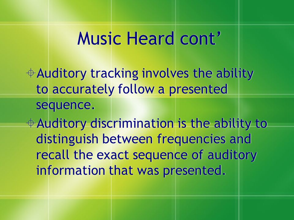 Music Heard cont' Auditory tracking involves the ability to accurately follow a presented sequence.