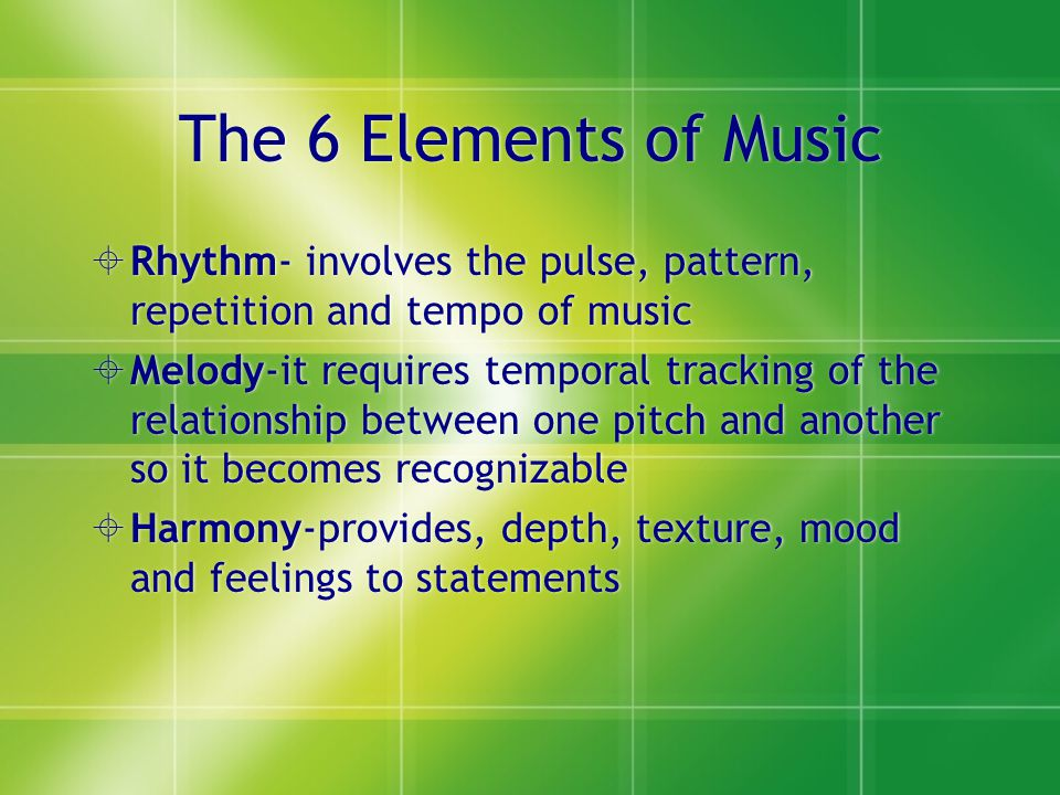 The 6 Elements of Music Rhythm- involves the pulse, pattern, repetition and tempo of music.