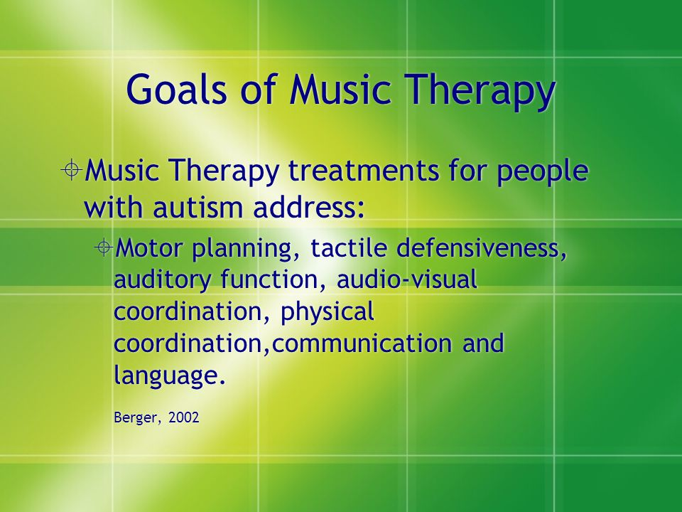 Goals of Music Therapy Music Therapy treatments for people with autism address: