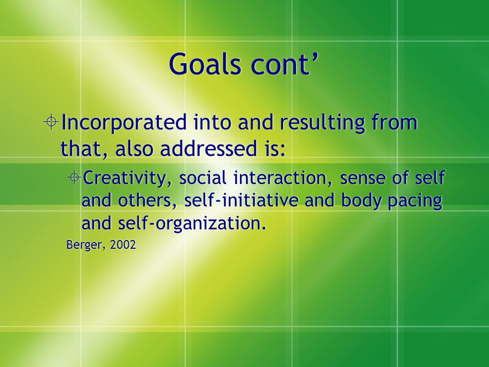 Goals cont' Incorporated into and resulting from that, also addressed is: