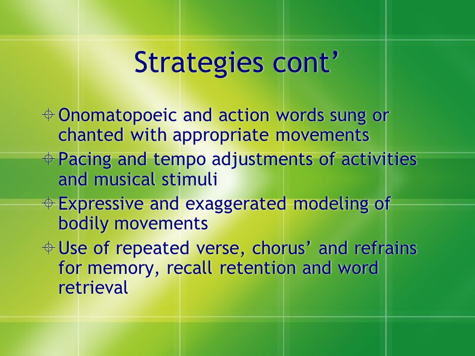 Strategies cont' Onomatopoeic and action words sung or chanted with appropriate movements.