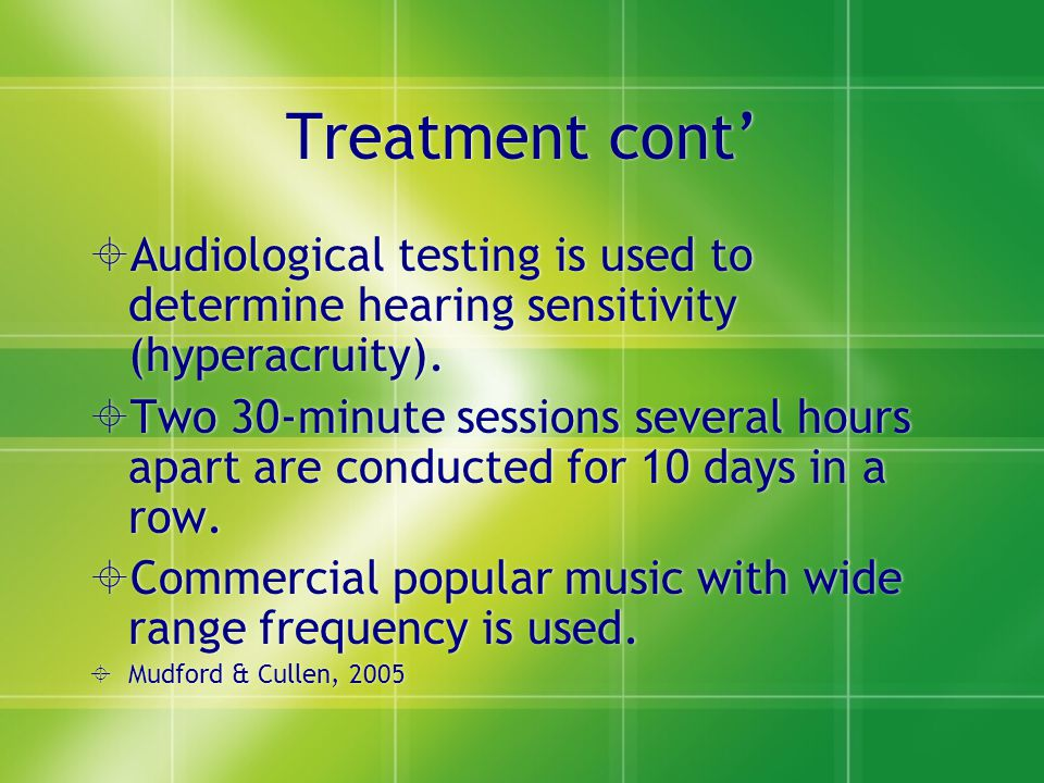 Treatment cont' Audiological testing is used to determine hearing sensitivity (hyperacruity).