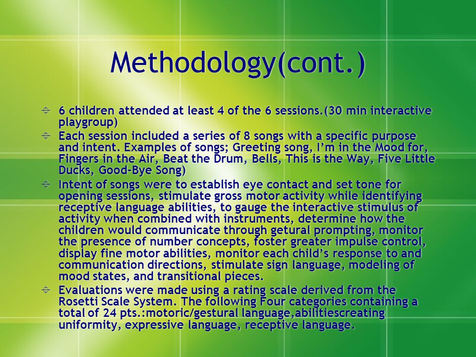 Methodology(cont.) 6 children attended at least 4 of the 6 sessions.(30 min interactive playgroup)