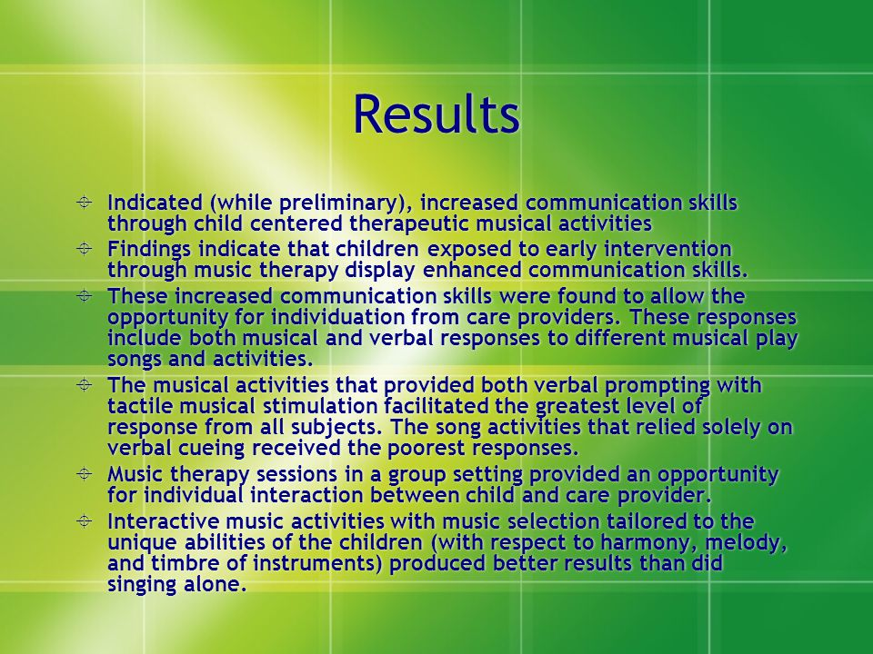 Results Indicated (while preliminary), increased communication skills through child centered therapeutic musical activities.