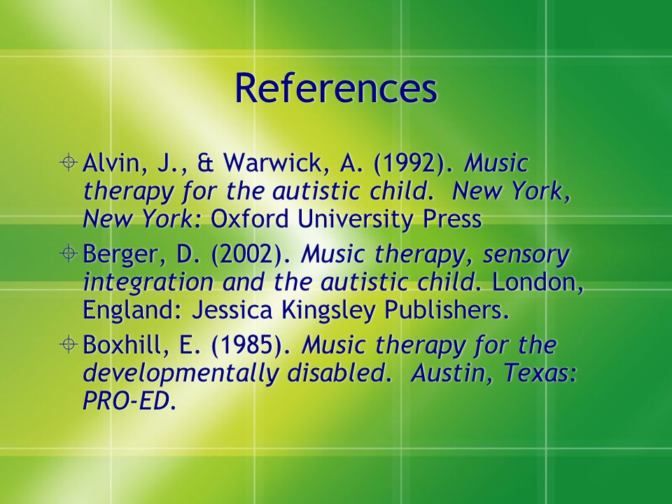 References Alvin, J., & Warwick, A. (1992). Music therapy for the autistic child. New York, New York: Oxford University Press.