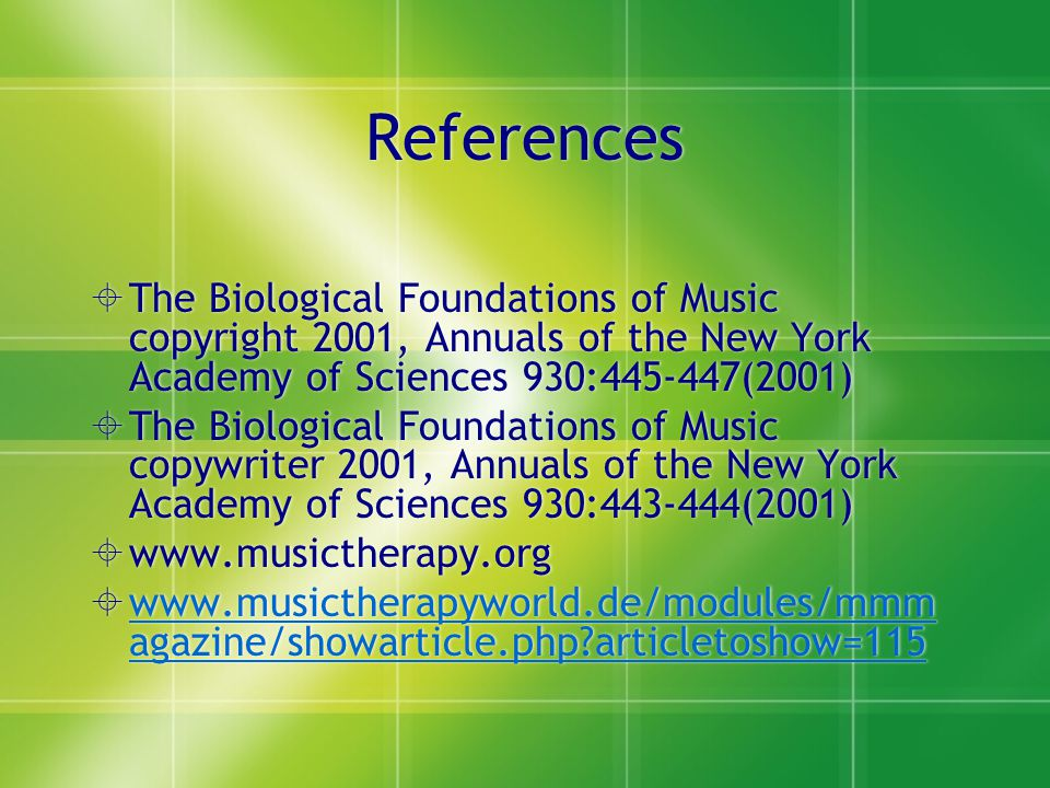 References The Biological Foundations of Music copyright 2001, Annuals of the New York Academy of Sciences 930:445-447(2001)