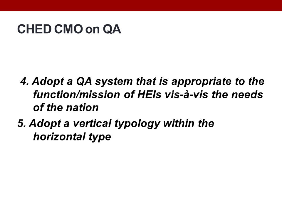 CHED CMO on QA 4. Adopt a QA system that is appropriate to the function/mission of HEIs vis-à-vis the needs of the nation.