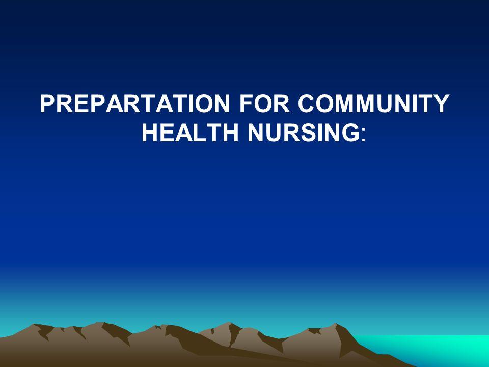 PREPARTATION FOR COMMUNITY HEALTH NURSING: