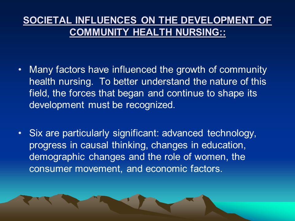 SOCIETAL INFLUENCES ON THE DEVELOPMENT OF COMMUNITY HEALTH NURSING::