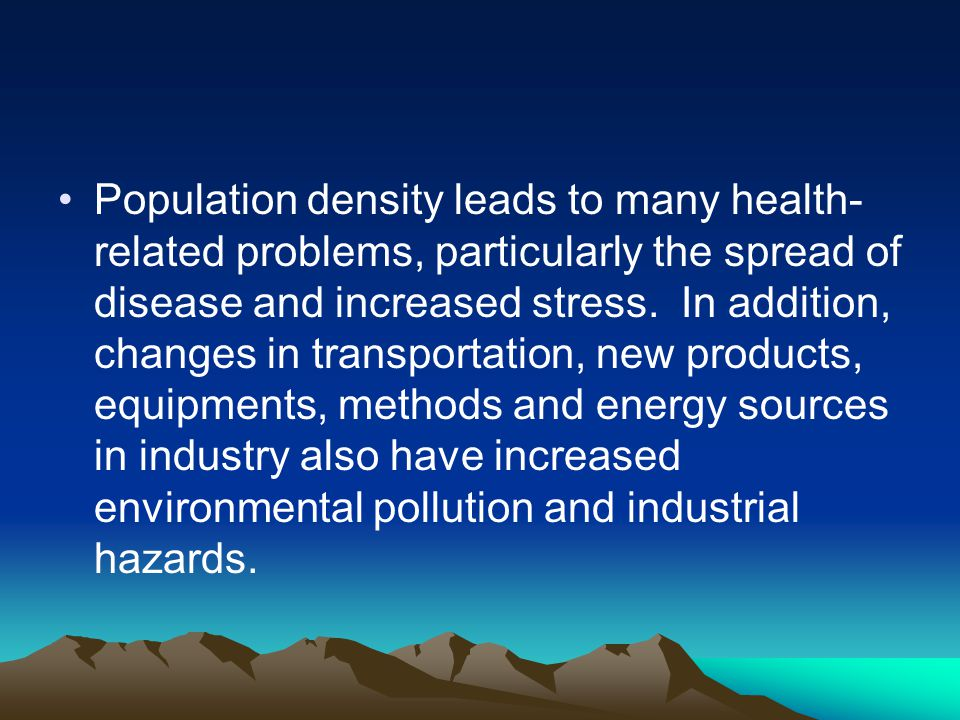 Population density leads to many health-related problems, particularly the spread of disease and increased stress.