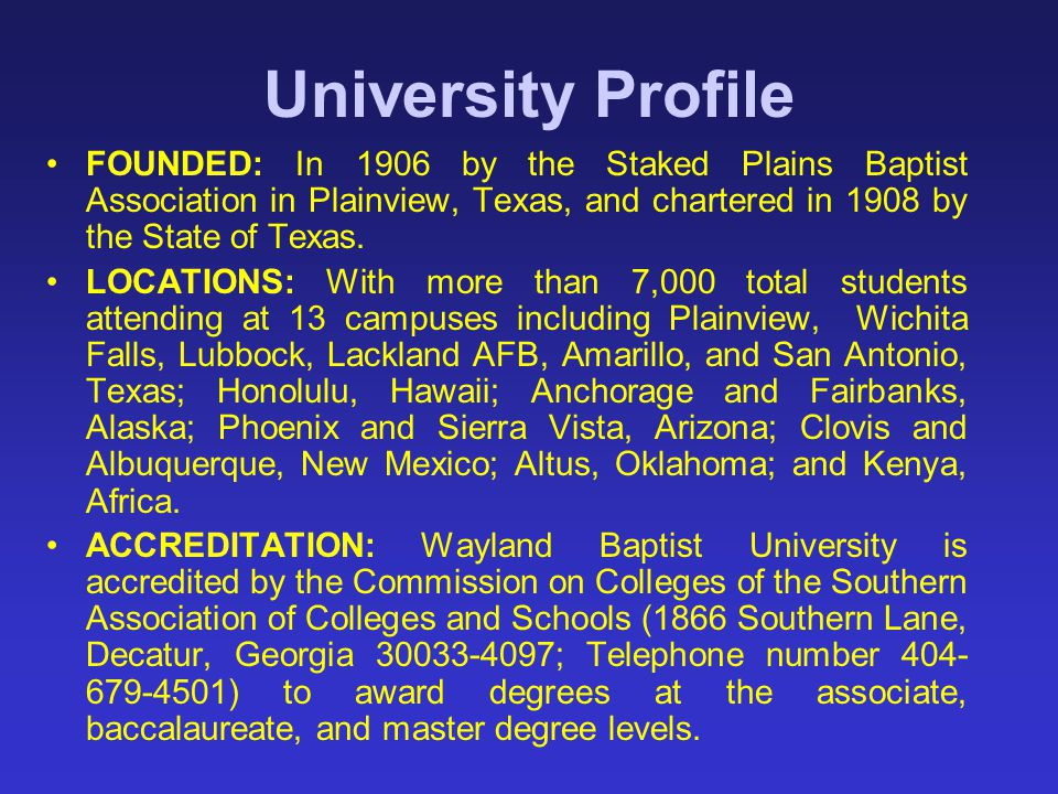 University Profile FOUNDED: In 1906 by the Staked Plains Baptist Association in Plainview, Texas, and chartered in 1908 by the State of Texas.
