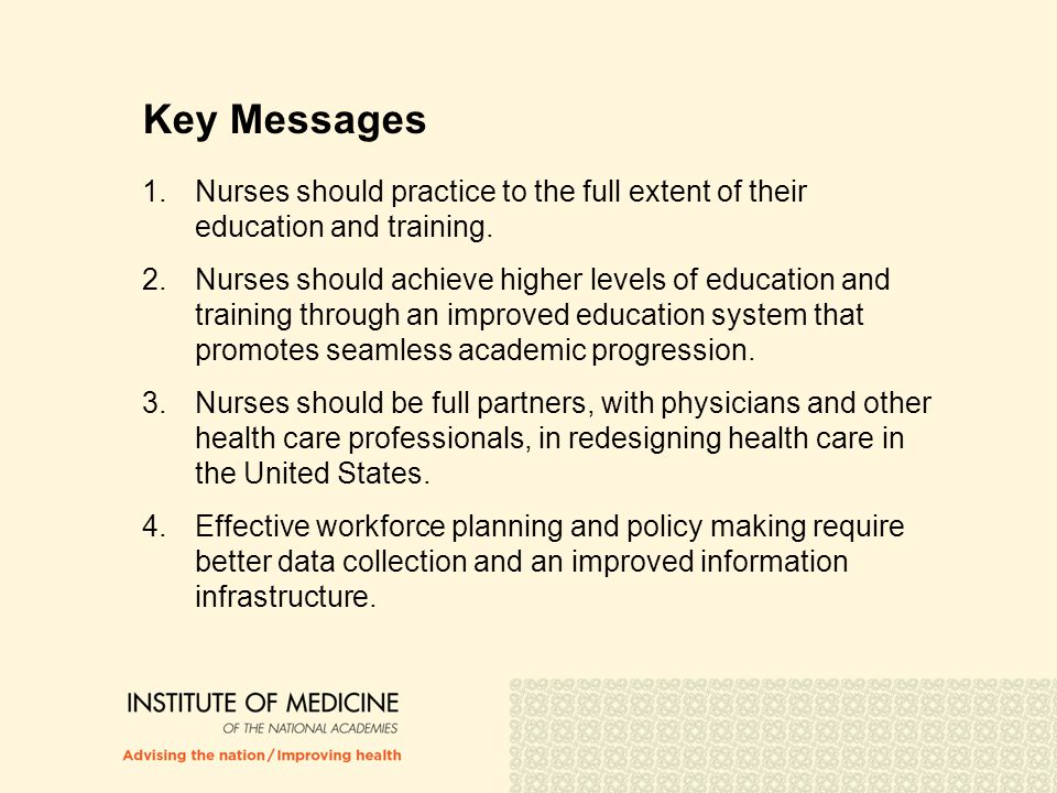 Key Messages Nurses should practice to the full extent of their education and training.