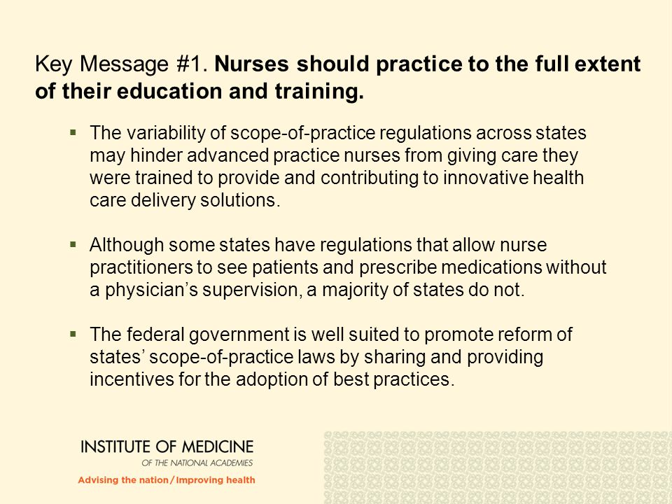 Key Message #1. Nurses should practice to the full extent of their education and training.