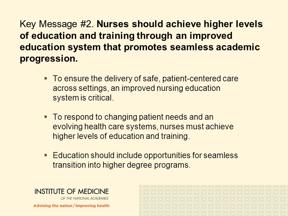 Key Message #2. Nurses should achieve higher levels of education and training through an improved education system that promotes seamless academic progression.