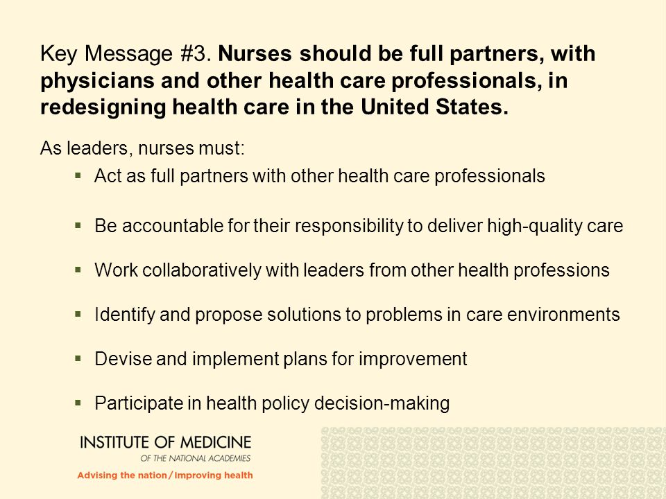 Key Message #3. Nurses should be full partners, with physicians and other health care professionals, in redesigning health care in the United States.