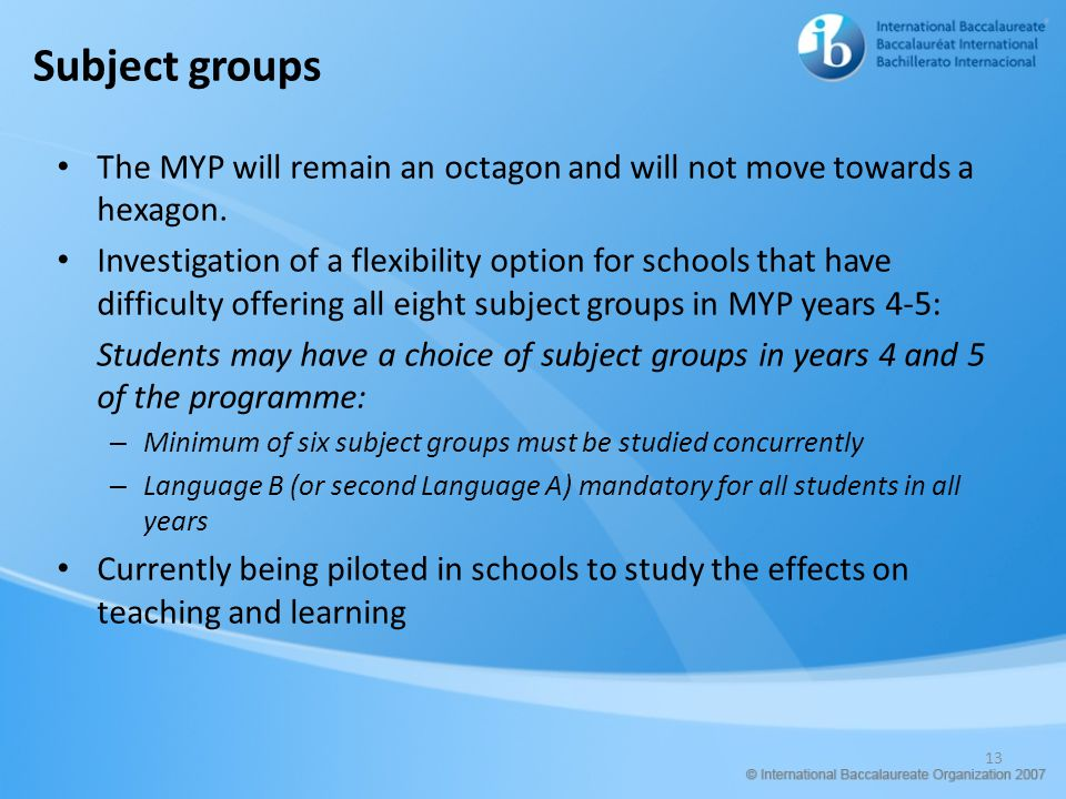 Subject groups The MYP will remain an octagon and will not move towards a hexagon.