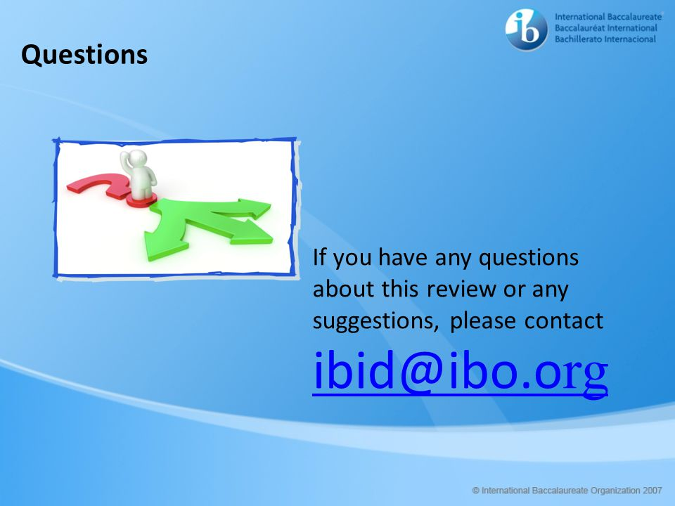 Questions If you have any questions about this review or any suggestions, please contact ibid@ibo.org.
