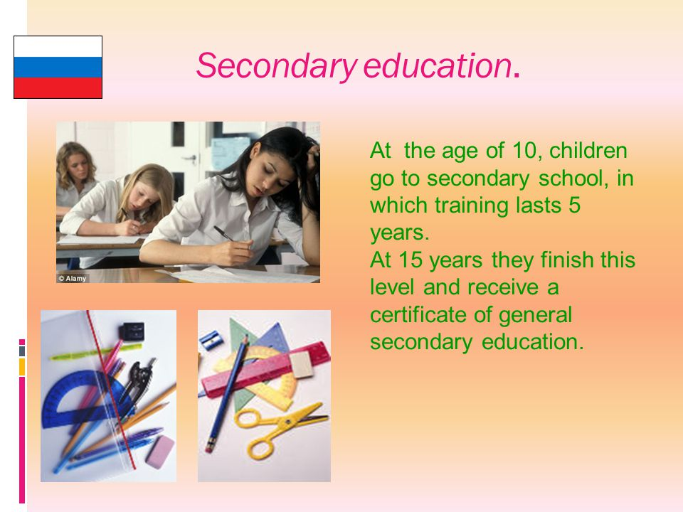 Secondary education. At the age of 10, children go to secondary school, in which training lasts 5 years.