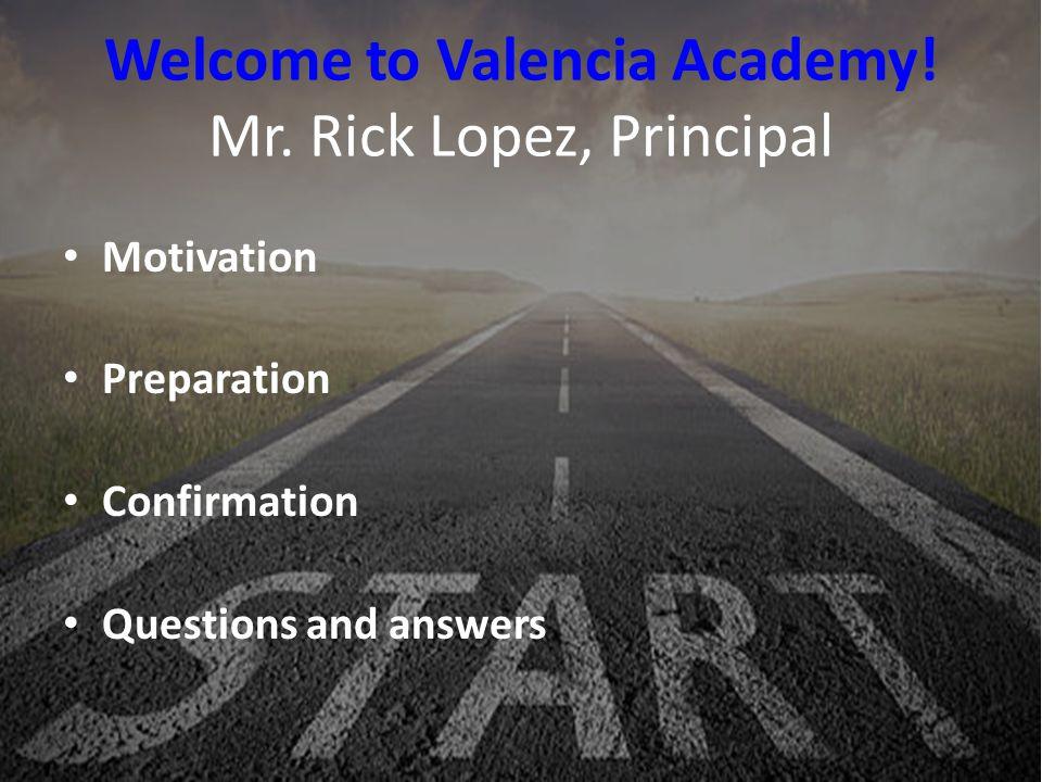 Welcome to Valencia Academy! Mr. Rick Lopez, Principal