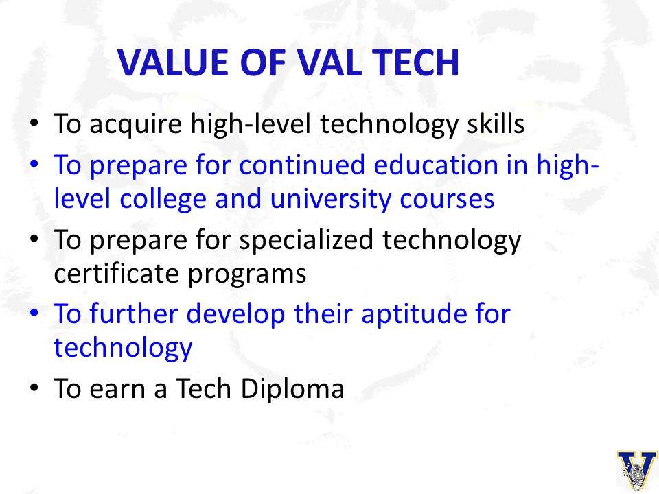 VALUE OF VAL TECH To acquire high-level technology skills