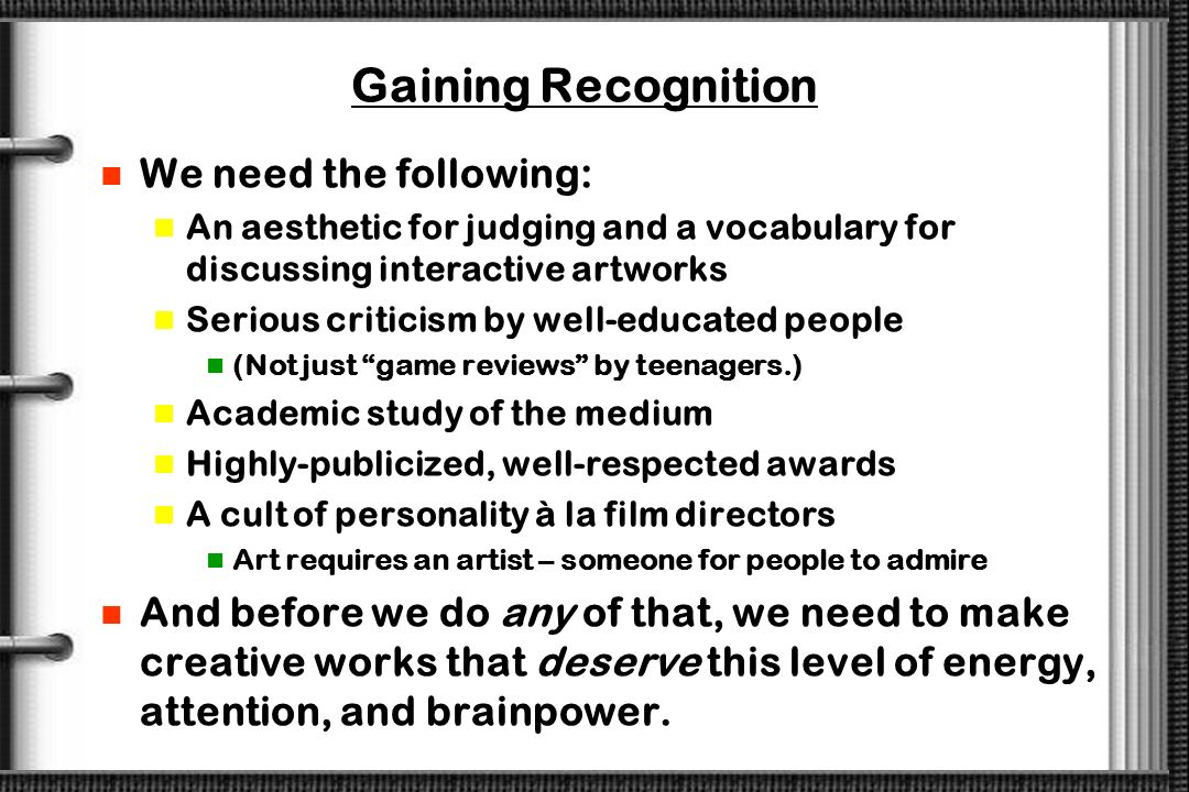 Gaining Recognition We need the following: